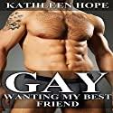 Gay: Wanting My Best Friend Audiobook by Kathleen Hope Narrated by Eddie Leonard Jr.