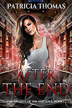 After The End (The Archive of Ink and Soul Book 1) by [Thomas, Patricia]