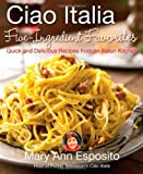 img - for Ciao Italia Five-Ingredient Favorites: Quick and Delicious Recipes from an Italian Kitchen book / textbook / text book
