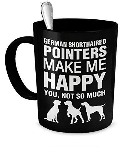 German Shorthaired Pointer Mug - German Shorthaired Pointers Make Me Happy - German Shorthaired Pointer Gifts - German Shorthaired Pointer Accessories (Shorthaired German Mug Pointer)