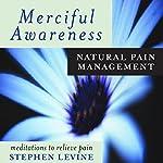 Merciful Awareness: Natural Pain Management | Stephen Levine