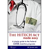 The HITECH Act Made Easy : A simple guide to the federal EHR incentive Programs, Jensen, D. C., 0615434053
