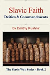 Slavic Faith: Deities & Commandments (The Slavic Way) (Volume 2) Paperback