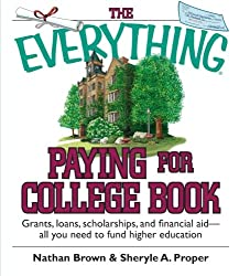The Everything Paying For College Book: Grants, Loans, Scholarships, And Financial Aid -- All You Need To Fund Higher Education