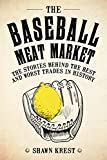 The Baseball Meat Market: The Stories Behind the Best and Worst Trades in History