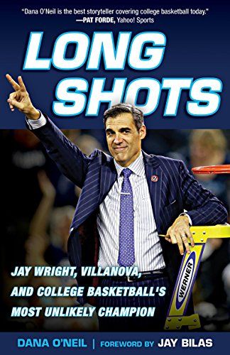 Long Shots: Jay Wright, Villanova, and College Basketball's Most Unlikely Champion ()