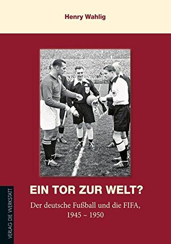 Ein Tor zur Welt?: Der deutsche Fußball und die FIFA 1945–1950