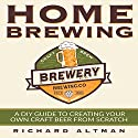 Home Brewing: A DIY Guide to Creating Your Own Craft Beer from Scratch Audiobook by Richard Altman Narrated by Clay Willison