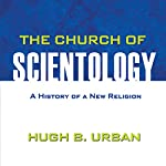 The Church of Scientology: A History of a New Religion | Hugh B. Urban
