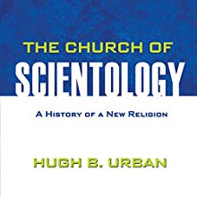 The Church of Scientology: A History of a New Religion Audiobook by Hugh B. Urban Narrated by Contessa Brewer