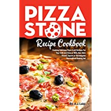 Pizza Stone Recipe Cookbook: Cooking Delicious Pizza Craft Recipes For Your Grill and Oven or BBQ, Non Stick Round, Square or Rectangular ThermaBond Baking Set (Pizza Stone Recipes Book 1)