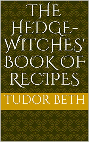 The Hedge-witches' Book of Recipes
