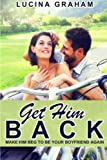 Get Him Back: Make Him Beg To Be Your Boyfriend Again (How To Get Your Ex Back And Keep Him, Ex Boyfriend Cure, Get Him To Chase You)