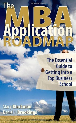 The MBA Application Roadmap: The Essential Guide to Getting Into a Top Business School