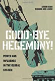 Good-Bye Hegemony! : Power and Influence in the Global System, Reich, Simon and Lebow, Richard Ned, 0691160430