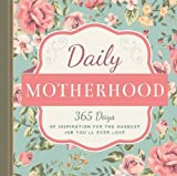 Daily Motherhood: 365 Days of Inspiration for the Hardest Job You'll Ever Love by Familius (2016-04-05)