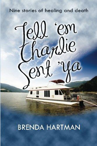 Tell 'Em Charlie Sent 'Ya: Nine Stories of Healing and Death pdf