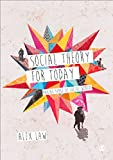 Social Theory for Today : Making Sense of Social Worlds, Law, Alex, 1446209016