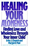 Healing Your Aloneness: Finding Love and Wholeness Through Your Inner Child