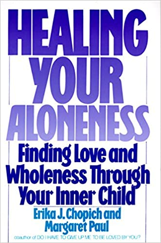 Healing Your Aloneness Finding Love And Wholeness Through Your