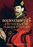 Front cover for the book Bournemouths Founders & Famous Visitors by Andrew Norman