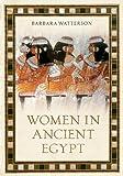 Women in Ancient Egypt, Barbara Watterson, 1445604949