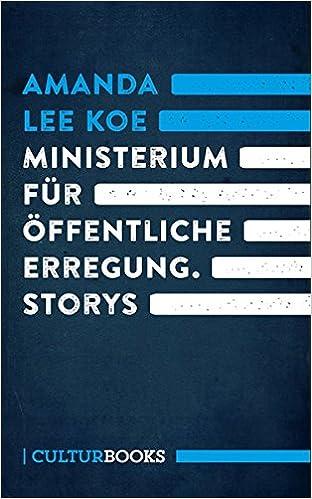 Ministerium Fur Offentliche Erregung Storys Amazon De Koe Amanda Lee Beck Zoe Bucher