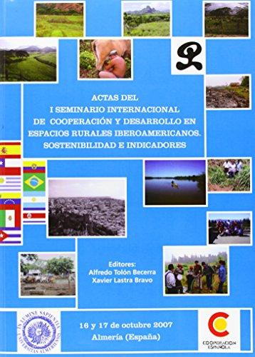 Descargar Libro Actas Del I Seminario Internacional De Cooperación Y Desarrollo En Espacios Rurales Iberoamericanos. Sostenibilidad E Indicador Alfredo Tolón Becerra