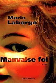 Mauvaise foi : roman, Laberge, Marie