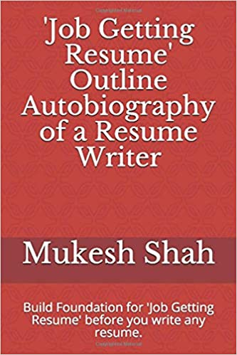 Job Getting Resume Outline Autobiography Of A Resume Writer Build Foundation For Job Getting Resume Before You Write Any Resume Shah Mukesh 9781521074916 Amazon Com Books