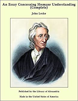 an essay concerning human understanding full text Human understanding the e-text version of locke's essay has been around in the public domain for quite a while since october 1994, an html version of the text has been made available by roger bishop jones.