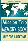 Mission Trip Memory Book, Frances Robinson, 1495931897