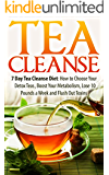 Tea Cleanse: 7 Day Tea Cleanse Diet: How to Choose Your Detox Teas, Boost Your Metabolism, Lose 10 Pounds a Week and Flush Out Toxins (Tea Cleanse, Tea ... Tea Cleanse Diet, Weight Loss, Detox)