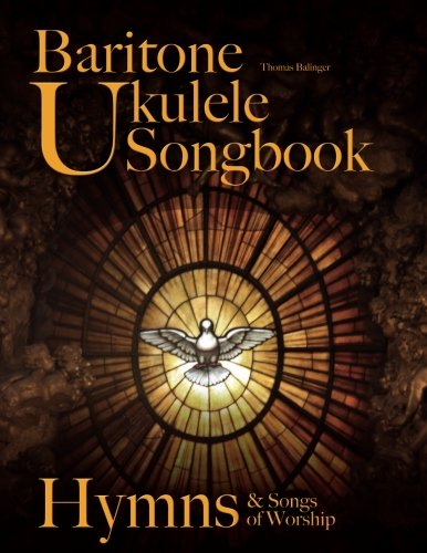 Baritone Ukulele Songbook: Hymns & Songs of Worship