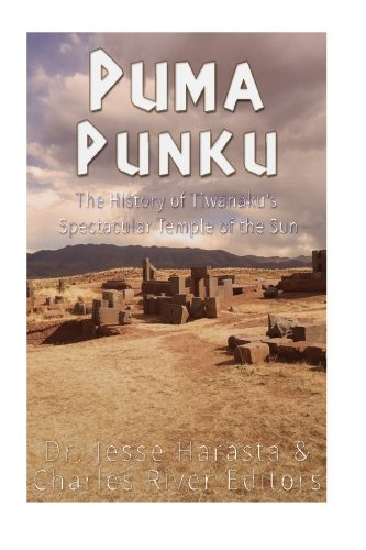 Puma Punku: The History of Tiwanaku's Spectacular Temple of the Sun