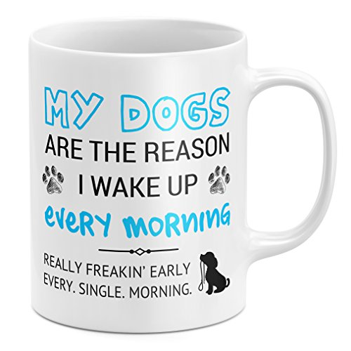 - My Dogs Are The Reason I Wake Up Early Funny Dog Lover Coffee Mug