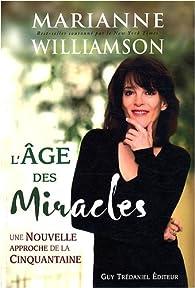 L'âge des Miracles - Une Nouvelle approche de la Cinquantaine par Marianne Williamson