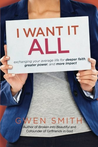 I Want It All: Exchanging Your Average Life for Deeper Faith, Greater Power, and More - Gwen And Chris
