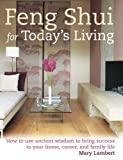 Feng Shui for Today's Living : How to Use Ancient Wisdom to Bring Success to Your Home, Career, and Family Life, Lambert, Mary, 1906094306