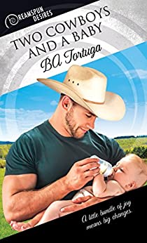 Two Cowboys and a Baby (Dreamspun Desires Book 30) by [Tortuga, BA]
