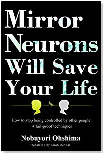 Mirror Neurons Will Save Your Life: How To Stop Being Controlled By Other People