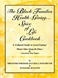 The Black Families Health-Giving Spice of Life Cookbook : A Cultural Guide to Good Eating!, Songobunmi Ifasanmi, 0974102601