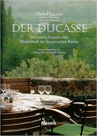 Der Ducasse Die Besten Rezepte Vom Meisterkoch Der Franzosischen