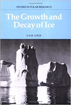 The Growth and Decay of Ice (Studies in Polar Research) 9780521331333 Higher Education Textbooks at amazon