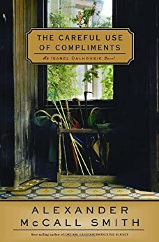 The Careful Use of Compliments (Isabel Dalhousie Mysteries Book 4) by [Mccall Smith, Alexander]