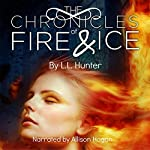 The Chronicles of Fire and Ice: The Legend of the Archangel, Book 1 | L. L. Hunter
