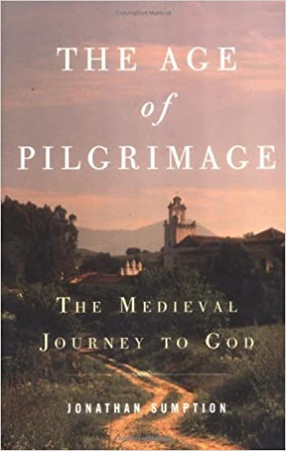 The Age Of Pilgrimage The Medieval Journey To God Jonathan