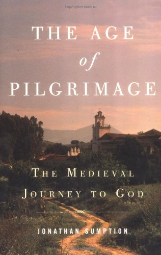 The Age of Pilgrimage: The Medieval Journey to God