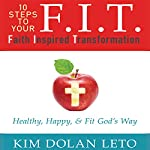 F.I.T. : Faith Inspired Transformation | Kim Dolan Leto
