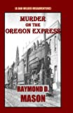 Murder on the Oregon Express, Raymond D. Mason, 1440471371